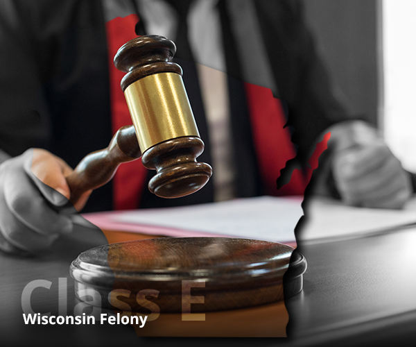 Sentencing & penalties for Class E felony in Wisconsin